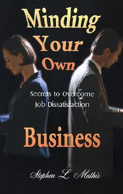 Minding Your Own Business Secrets to Overcome Job Dissatisfaction