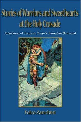 Stories of Warriors and Sweethearts at the Holy Crusade: Adaptation of Torquato Tasso's Jerusalem Delivered (Xenia)
