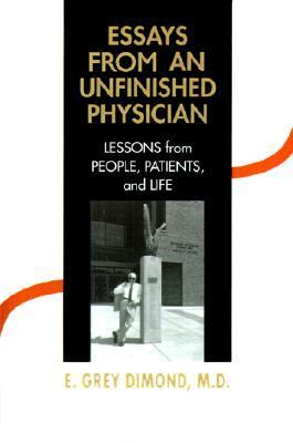 Essays from an Unfinished Physician Lessons from People, Patients, and Life