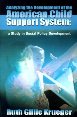 Analyzing the Development of the American Child Support System A Study in Social Policy Development