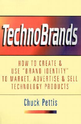 Technobrands How to Create and Use, Brand Identity to Market, Advertise and Sell Technology Products