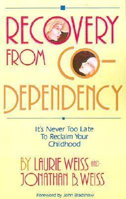 Recovery from Co-Dependency It's Never Too Late to Reclaim Your Childhood
