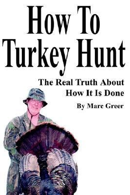 How to Turkey Hunt The Real Truth About How It Is Done