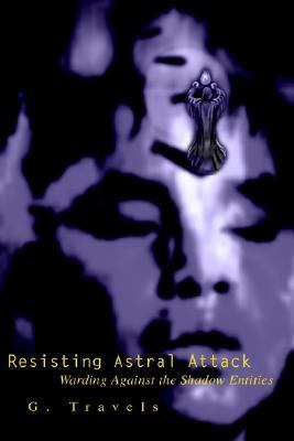 Resisting Astral Attack Warding Against the Shadow Entities