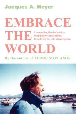 Embrace The World A Compelling Blend Of Wisdom From History's Great Minds. Thundering Fun Ride Of Inner Peace.