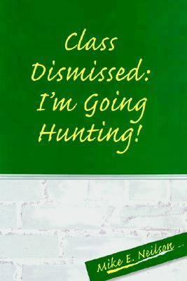 Class Dismissed I'm Going Hunting!