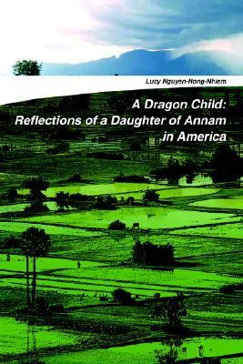Dragon Child Reflections Of A Daughter Of Annam In America