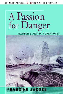Passion for Danger Nansen's Arctic Adventures