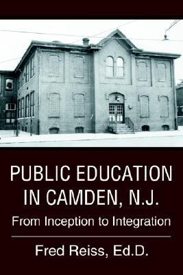 Public Education in Camden, N.j. From Inception to Integration