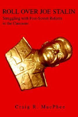 Roll over Joe Stalin Struggling With Post-soviet Reform in the Caucasus - MacPhee, Craig pdf epub