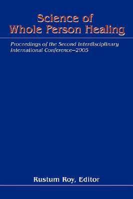 Science Of Whole Person Healing: Proceedings Of The Second Interdisciplinary International Conference-2005