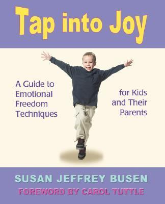 Tap into Joy: A Guide to Emotional Freedom Techniques for Kids and Their Parents