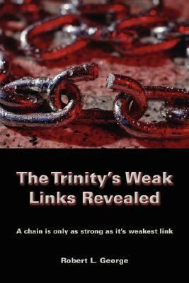 The Trinity's Weak Links Revealed: A Chain Is Only as Strong as It's Weakest Link
