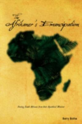 The Afrikaner's Emancipation: Freeing South Africans from Their Apartheid Mindset