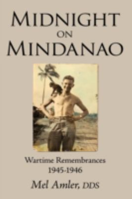 Midnight on Mindanao: Wartime Remembances 1945-1946