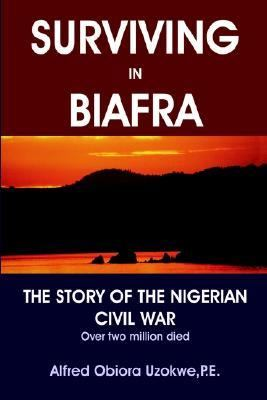 Surviving in Biafra The Story of the Nigerian Civil War