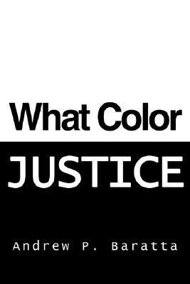 What Color Justice - Andrew P. Baratta - Hardcover