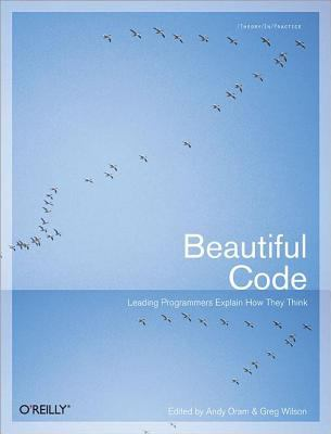 Beautiful Code Leading Programmers Explain How They Think
