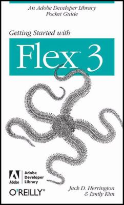 Getting Started with Flex 3 (Adobe Developer Library Series)