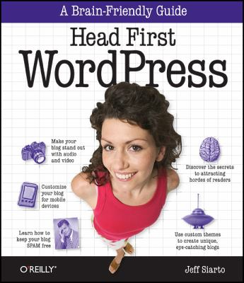 Head First WordPress : A Brain-Friendly Guide to Creating Your Own Custom WordPress Blog