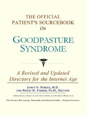 Official Patient's Sourcebook on Goodpasture Syndrome A Revised and Updated Directory for the Internet Age