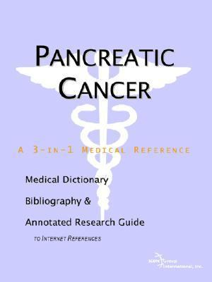 Pancreatic Cancer A Medical Dictionary, Bibliography, And Annotated Research Guide To Internet References