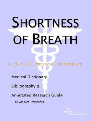 Shortness Of Breath A Medical Dictionary, Bibliography, And Annotated Research Guide To Internet References