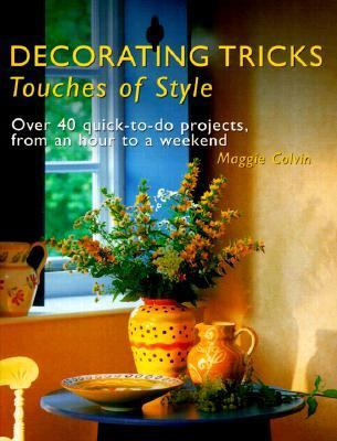Decorating Tricks: Touches of Style; Over 40 Quick-to-Do Projects, from an Hour to a Weekend - Maggie Colvin - Paperback