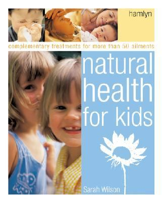 Natural Health for Kids Complimentary Treatments for over 50 Ailments