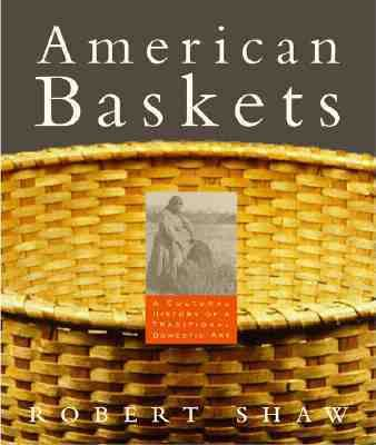 American Baskets: A Cultural History of a Traditional Domestic Art - Robert Shaw - Hardcover - 1 ED