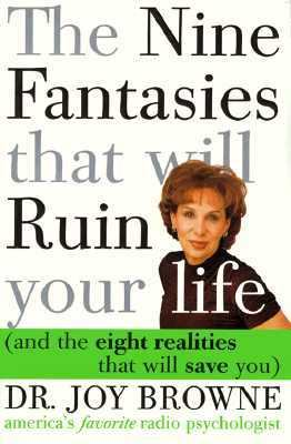 The Nine Fantasies That Will Ruin Your Life, and the Eight Realities That Will Save You
