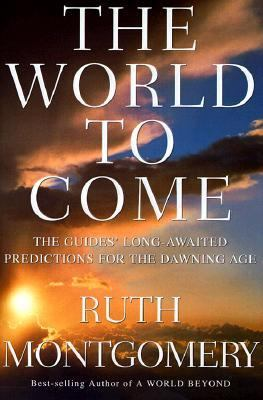 World to Come: The Guides' Long-Awaited Predictions for the Dawning Age - Ruth Montgomery - Hardcover