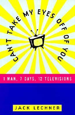 Can't Take My Eyes off of You: One Man, Seven Days, Twelve Televisions