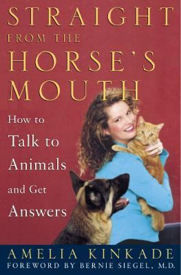 Straight from the Horse's Mouth How to Talk to Animals and Get Answers