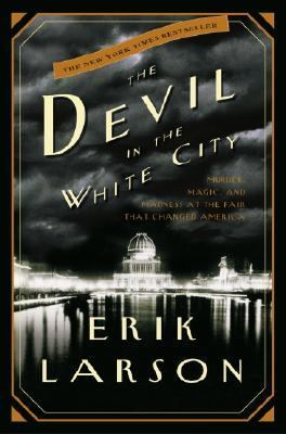 Devil in the White City Murder, Magic, and Madness at the Fair That Changed America