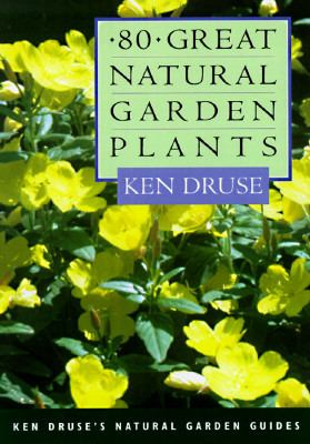 80 Great Natural Garden Plants - Ken Druse - Paperback