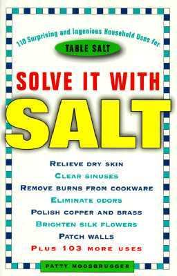 Solve It with Salt: 110 Suprising and Ingenious Household Uses for Table Salt - Patty Moosbrugger - Paperback - 1 ED
