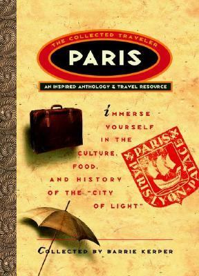 Paris The Collected Traveler  An Inspired Anthology & Travel Resource