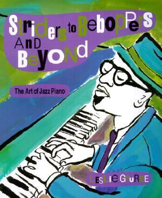 Striders to Beboppers and Beyond The Art of Jazz Piano