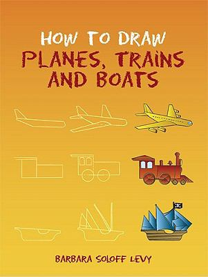 How to Draw Planes, Trains and Boats (How to Draw (Dover))