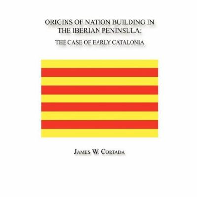 Origins of Nation Building in the Iberian Peninsula: The Case of Early Catalonia