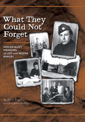 What They Could Not Forget: Holocaust Memoirs of Leo and Wjera Ringel