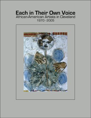 Each in Their Own Voice : African American Artists in Cleveland, 1970 - 2005