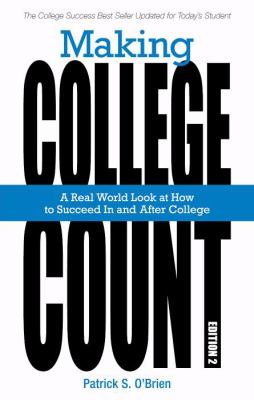 Making College Count : A Real World Look at How to Succeed in and after College