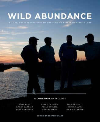 Wild Abundance : Ritual, Revelry and Recipes of the South's Finest Hunting Clubs