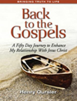 Back to the Gospels : A Fifty Day Journey to Enhance My Relationship with Jesus Christ