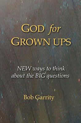 God for Grown Ups: NEW ways to think about the BIG questions