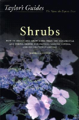 Taylor's Guide to Shrubs How to Select and Grow More Than 500 Ornamental and Useful Shrubs for Privacy, Ground Covers, and Specimen Plantings
