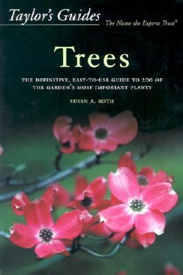 Taylor's Guide to Trees The Definitive, Easy-To-Use Guide to 200 of the Garden's Most Important Plants