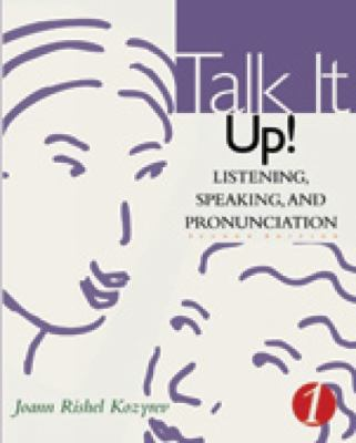 Talk It Up! Listening, Speaking, and Pronunciation 1